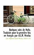 Quelques Odes de Hafiz. Traduites Pour La Premiere Fois En Francais Par A.L.M. Nicolas