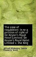 The Case of Requisition: In Re a Petition of Right of de Keyser's Royal Hotel Limited: de Keyser's R