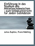 Einfuhrung in Das Studium Des Mittelhochdeutschen: Zum Selbstunterricht Fur Jeden Gebildeten