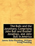 The Bulls and the Jonathans; Comprising John Bull and Brother Jonathan, and John Bull in America