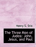 The Three Men of Judea: John, Jesus, and Paul