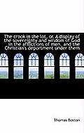 The Crook in the Lot, Or, a Display of the Sovereignty and Wisdom of God in the Afflictions of Men,