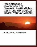 Vergleichende Grammatik Des Sanskrit. Ausf Hrliches Sach- Und Wortregister; Bearb. Von Carl Arendt