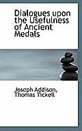 Dialogues Upon the Usefulness of Ancient Medals