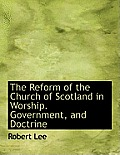 The Reform of the Church of Scotland in Worship. Government, and Doctrine