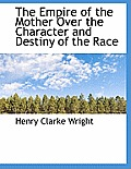 The Empire of the Mother Over the Character and Destiny of the Race