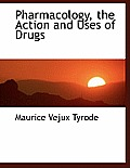 Pharmacology, the Action and Uses of Drugs