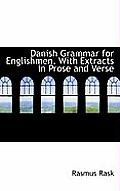 Danish Grammar for Englishmen. with Extracts in Prose and Verse