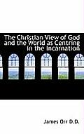 The Christian View of God and the World as Centring in the Incarnation