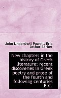 New Chapters in the History of Greek Literature; Recent Discoveries in Greek Poetry and Prose of the