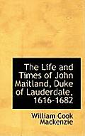 The Life and Times of John Maitland, Duke of Lauderdale, 1616-1682