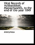 Vital Records of Hubbardston, Massachusetts, to the End of the Year 1849