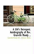 A Life's Retrospect. Autobiography of REV. Granville Moody ..