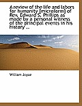 A Review of the Life and Labors for Humanity [Microform] of REV. Edward S. Phillips as Made by a Per