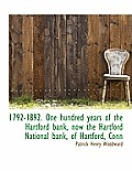 1792-1892. One Hundred Years of the Hartford Bank, Now the Hartford National Bank, of Hartford, Conn