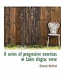 A Series of Progressive Exercises in Latin Elegiac Verse