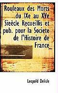 Rouleaux Des Morts Du Ixe Au Xve Sieecle Recueillis Et Pub. Pour La Societe de L'Histoire de France
