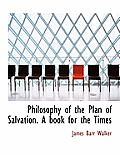 Philosophy of the Plan of Salvation. a Book for the Times