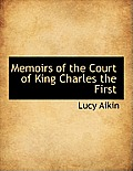 Memoirs of the Court of King Charles the First