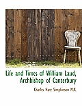 Life and Times of William Laud, Archbishop of Canterbury