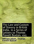 The Law and Custom of Slavery in British India, in a Series of Letters to Thomas Fowell Buxton, Esq