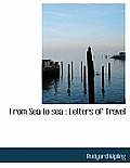 From Sea to Sea: Letters of Travel