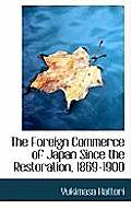 The Foreign Commerce of Japan Since the Restoration, 1869-1900