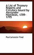 A List of Treasury Reports and Circulars Issued by Alexander Hamilton, 1789-1795