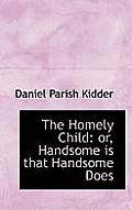 The Homely Child: Or, Handsome Is That Handsome Does