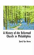 A History of the Reformed Church in Philadelphia