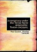 A Conspiracy Under the Terror-Marie Antoinette-Toulan-Jarjayes;