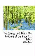 The Coming Land Policy: The Antithesis of the Single Tax Policy