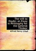 The Will to Doubt; An Essay in Philosophy for the General Thinker