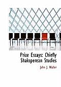 Prize Essays: Chiefly Shaksperean Studies