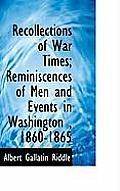 Recollections of War Times; Reminiscences of Men and Events in Washington, 1860-1865