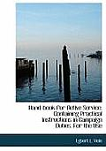 Hand-Book for Active Service; Containing Practical Instructions in Campaign Duties. for the Use