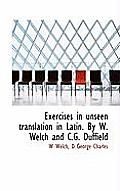 Exercises in Unseen Translation in Latin. by W. Welch and C.G. Duffield
