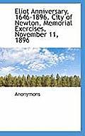 Eliot Anniversary, 1646-1896. City of Newton, Memorial Exercises, November 11, 1896