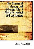 The Diseases of Sedentary and Advanced Life, a Work for Medical and Lay Readers