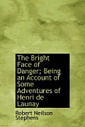 The Bright Face of Danger; Being an Account of Some Adventures of Henri de Launay