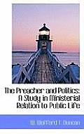 The Preacher and Politics: A Study in Ministerial Relation to Public Life
