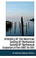 A History of the American Society of Mechanical Society of Mechanical Engineers from 1880 to 1915