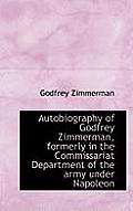 Autobiography of Godfrey Zimmerman, Formerly in the Commissariat Department of the Army Under Napole