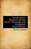 Temperence Pioneers of the West: Personal and Incidental Experiences