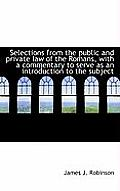 Selections from the Public and Private Law of the Romans, with a Commentary to Serve as an Introduct
