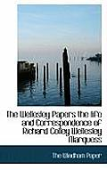 The Wellesley Papers the Life and Correspondence of Richard Colley Wellesley Marquess