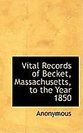 Vital Records of Becket, Massachusetts, to the Year 1850