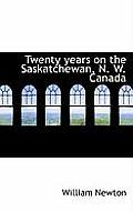 Twenty Years on the Saskatchewan, N. W. Canada