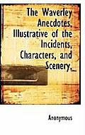 The Waverley Anecdotes, Illustrative of the Incidents, Characters, and Scenery,