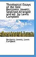 Theological Essays of the Late Benjamin Jowett; Selected Arranged and Ed. by Lewis Campbell